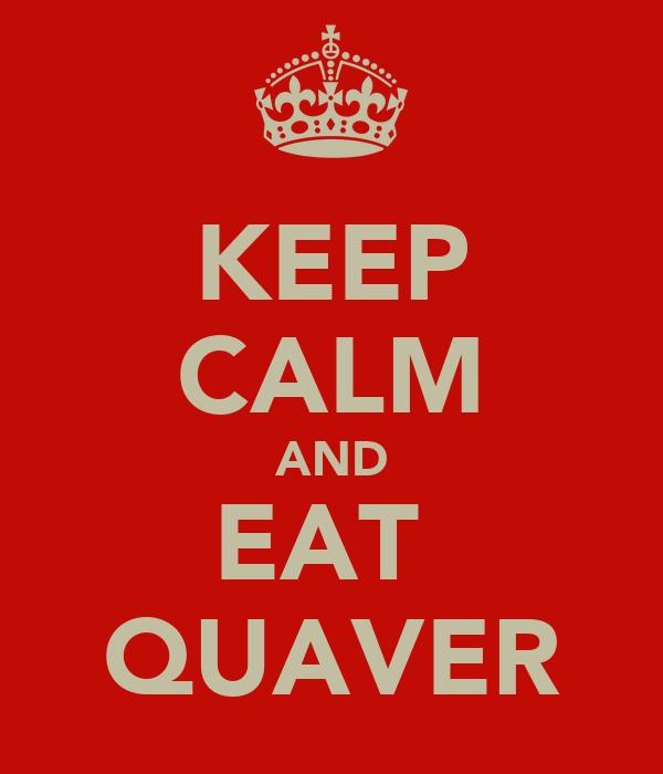 KEEP CALM AND EAT  QUAVER