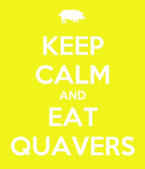 KEEP CALM AND EAT QUAVERS
