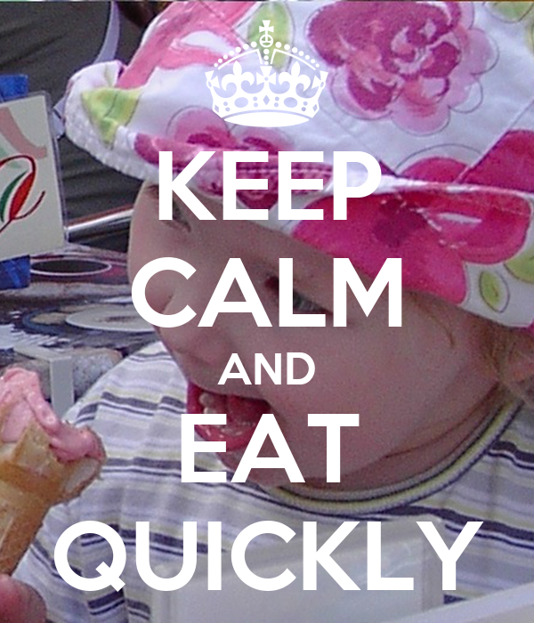 KEEP CALM AND EAT QUICKLY
