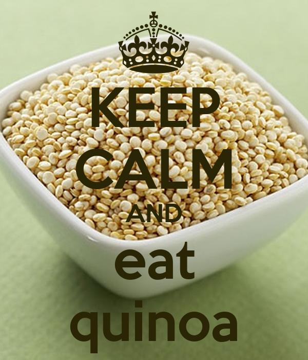 KEEP CALM AND eat quinoa