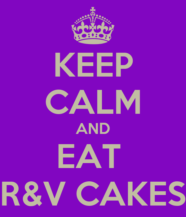 KEEP CALM AND EAT  R&V CAKES