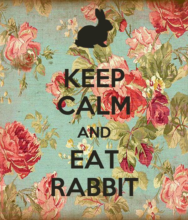 KEEP CALM AND EAT RABBIT