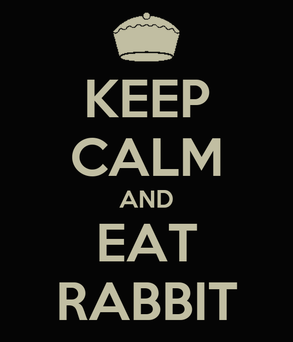 KEEP CALM AND EAT RABBIT