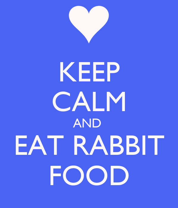 KEEP CALM AND  EAT RABBIT FOOD