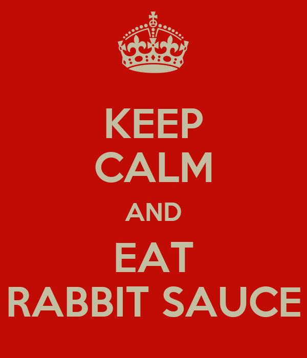 KEEP CALM AND EAT RABBIT SAUCE