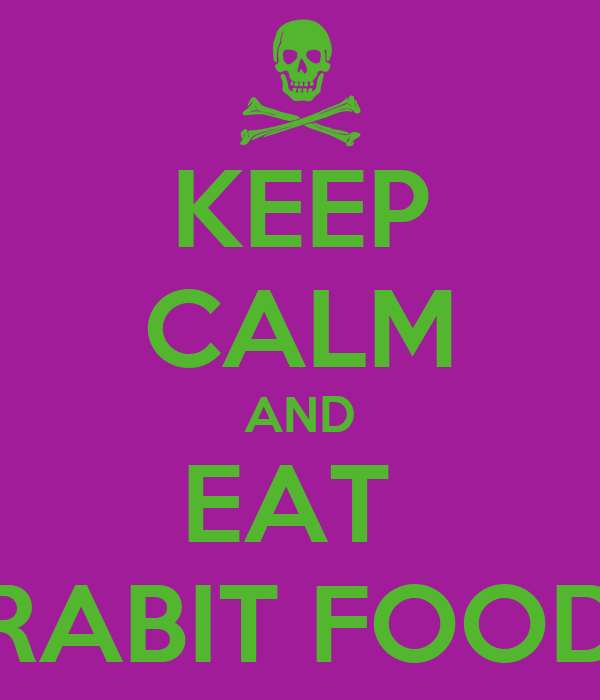 KEEP CALM AND EAT  RABIT FOOD