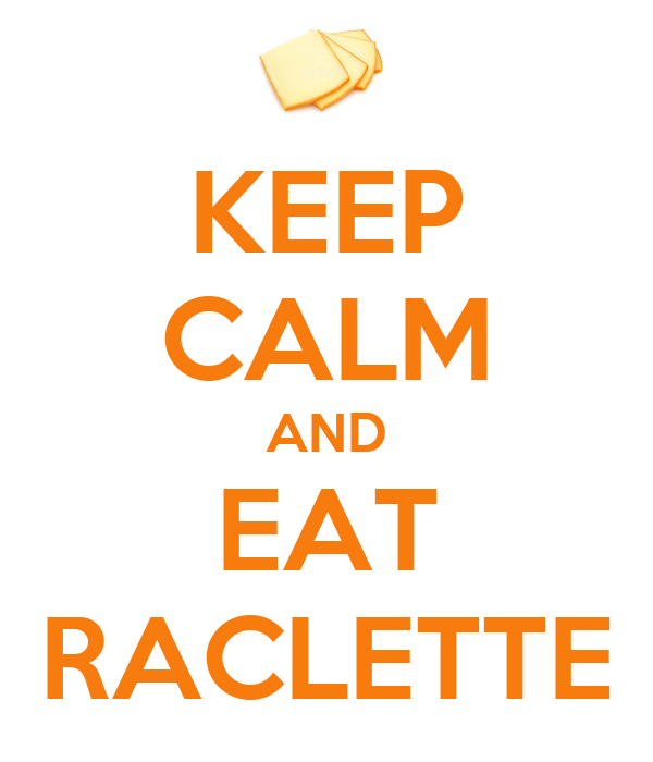 KEEP CALM AND EAT RACLETTE