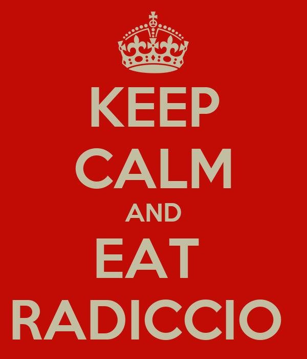 KEEP CALM AND EAT  RADICCIO
