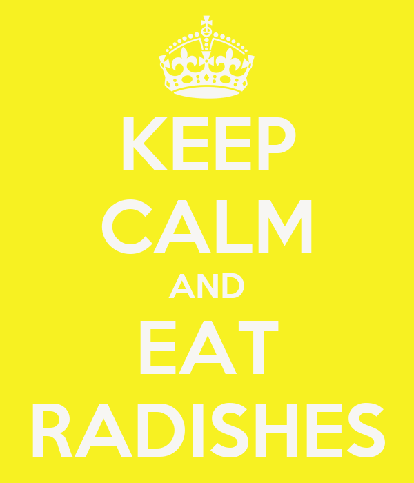 KEEP CALM AND EAT RADISHES