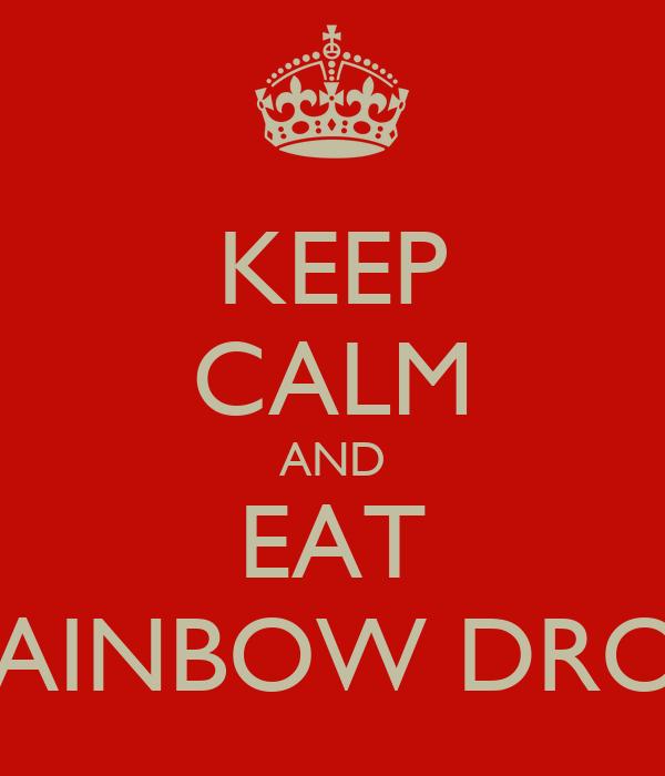 KEEP CALM AND EAT RAINBOW DROP