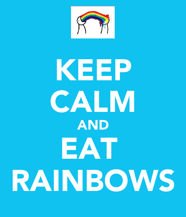 KEEP CALM AND EAT  RAINBOWS