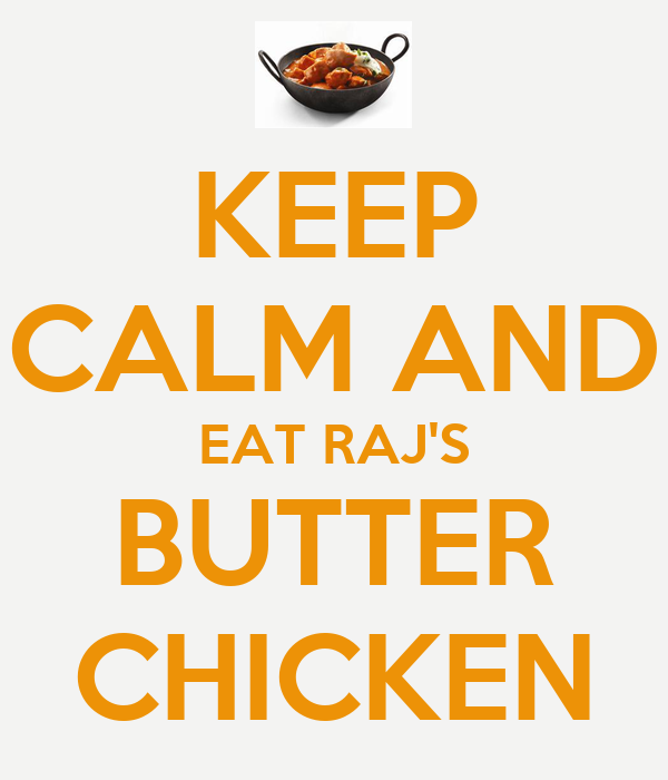 KEEP CALM AND EAT RAJ'S BUTTER CHICKEN