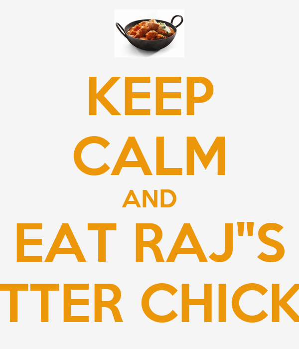 "KEEP CALM AND EAT RAJ""S BUTTER CHICKEN"