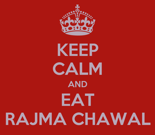 KEEP CALM AND EAT RAJMA CHAWAL