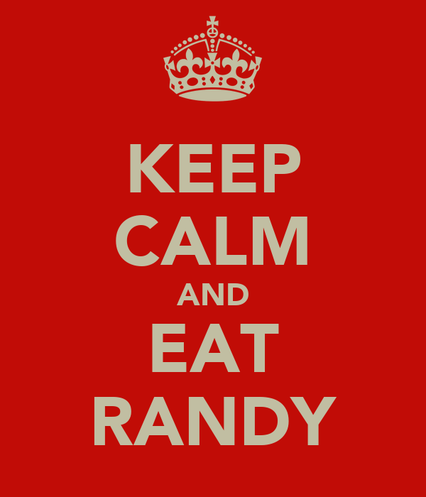 KEEP CALM AND EAT RANDY