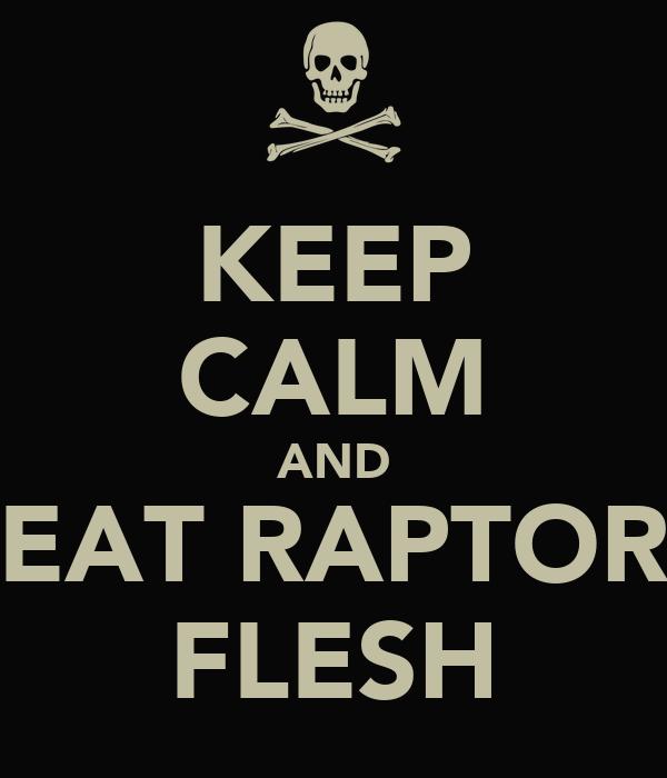 KEEP CALM AND EAT RAPTOR FLESH