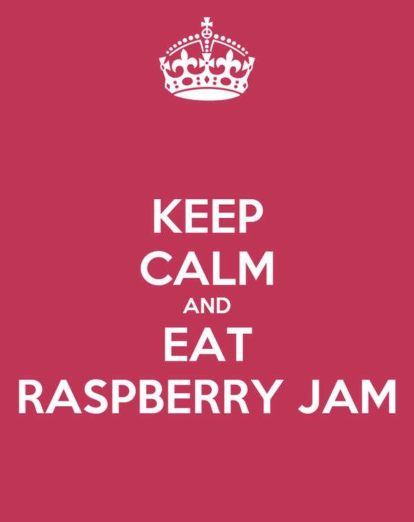 KEEP CALM AND EAT RASPBERRY JAM