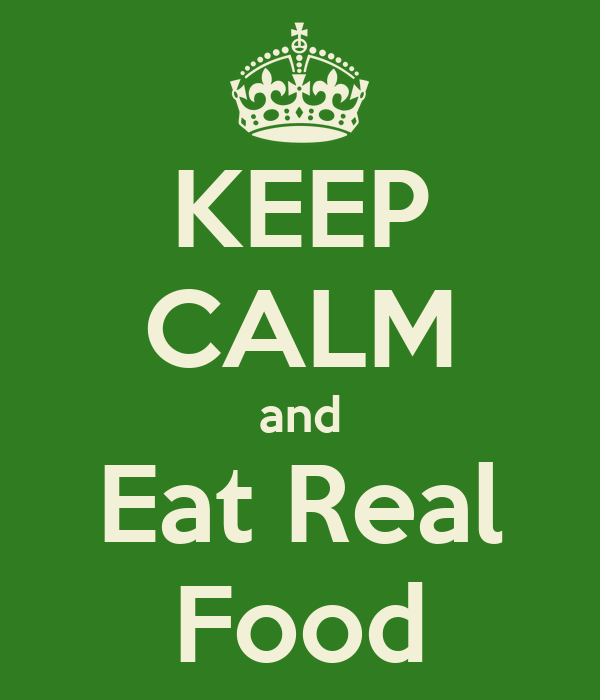 KEEP CALM and Eat Real Food