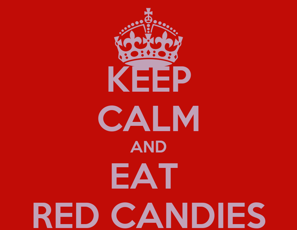 KEEP CALM AND EAT  RED CANDIES