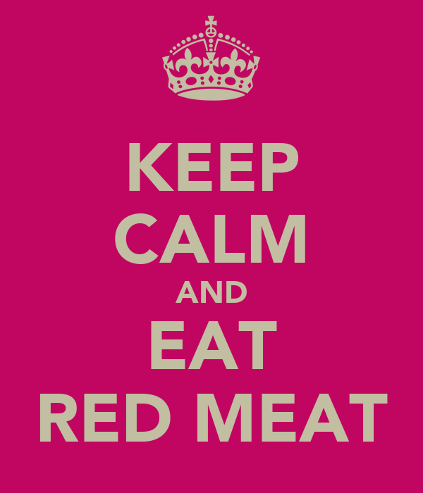 KEEP CALM AND EAT RED MEAT