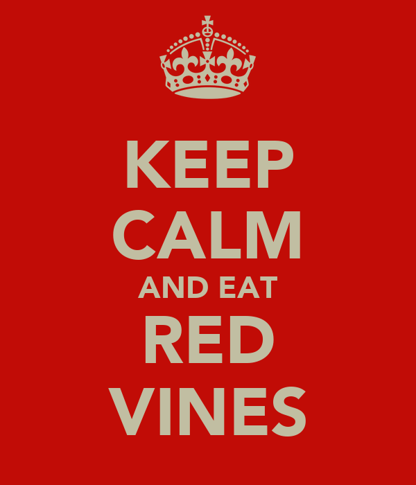 KEEP CALM AND EAT RED VINES