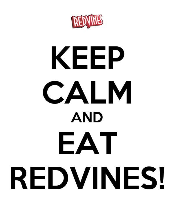 KEEP CALM AND EAT REDVINES!