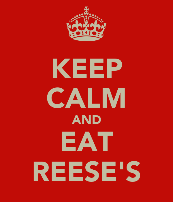 KEEP CALM AND EAT REESE'S
