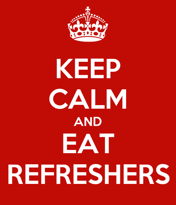 KEEP CALM AND EAT REFRESHERS