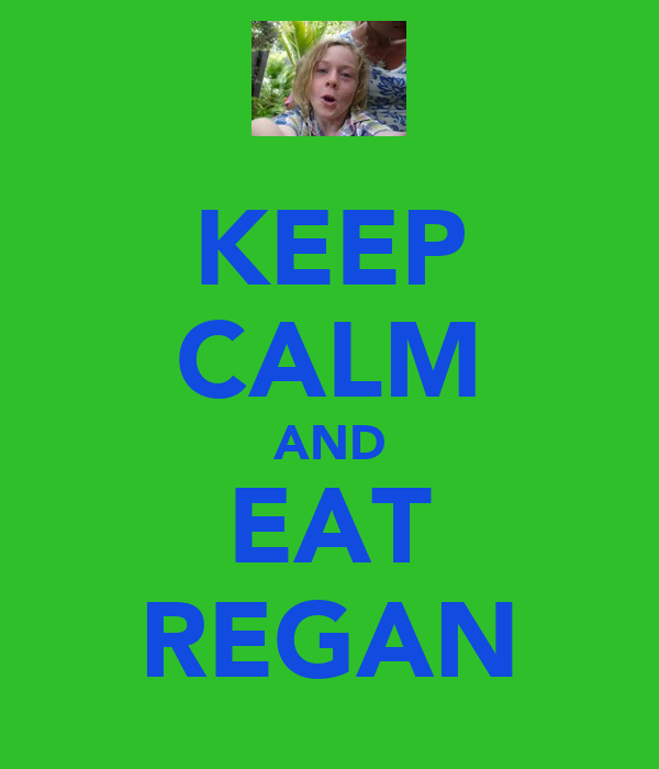 KEEP CALM AND EAT REGAN