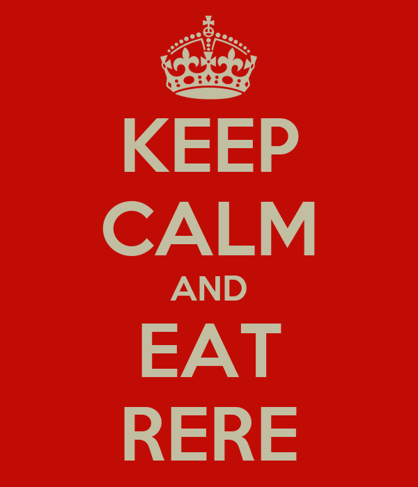 KEEP CALM AND EAT RERE