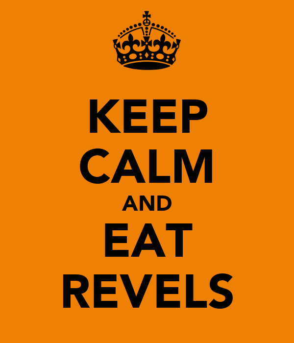 KEEP CALM AND EAT REVELS