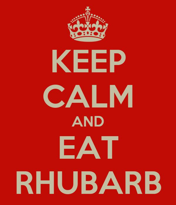KEEP CALM AND EAT RHUBARB