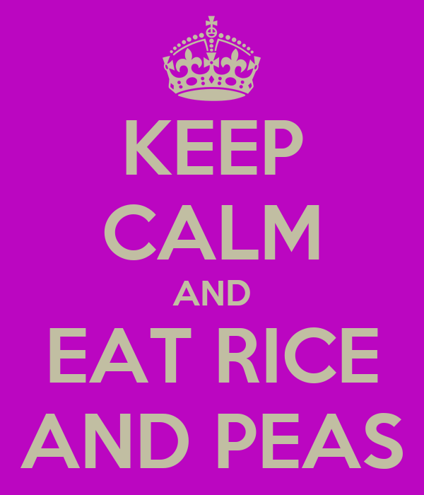 KEEP CALM AND EAT RICE AND PEAS