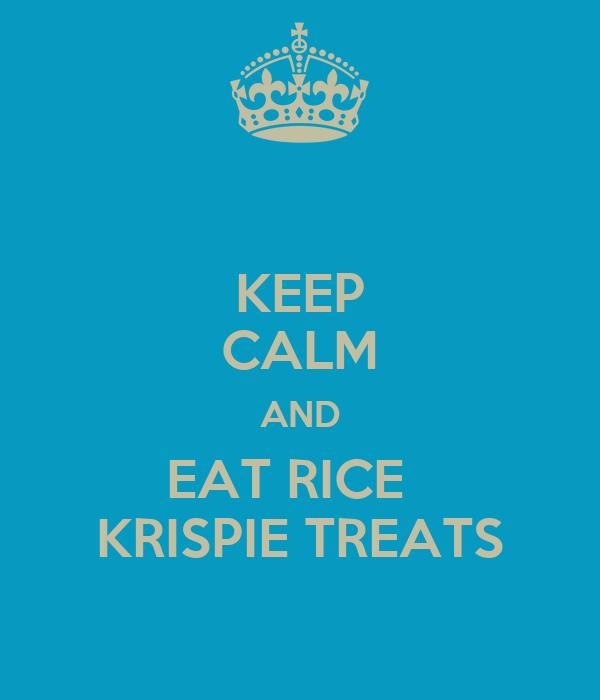 KEEP CALM AND EAT RICE   KRISPIE TREATS