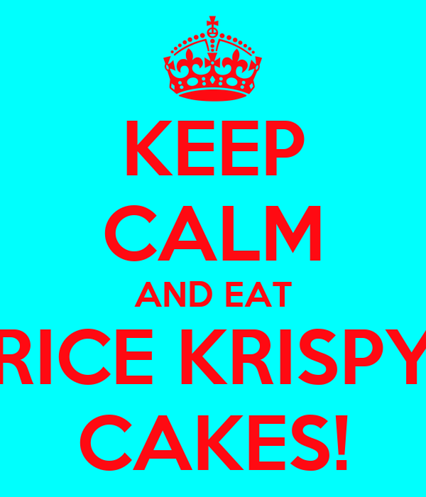 KEEP CALM AND EAT RICE KRISPY CAKES!