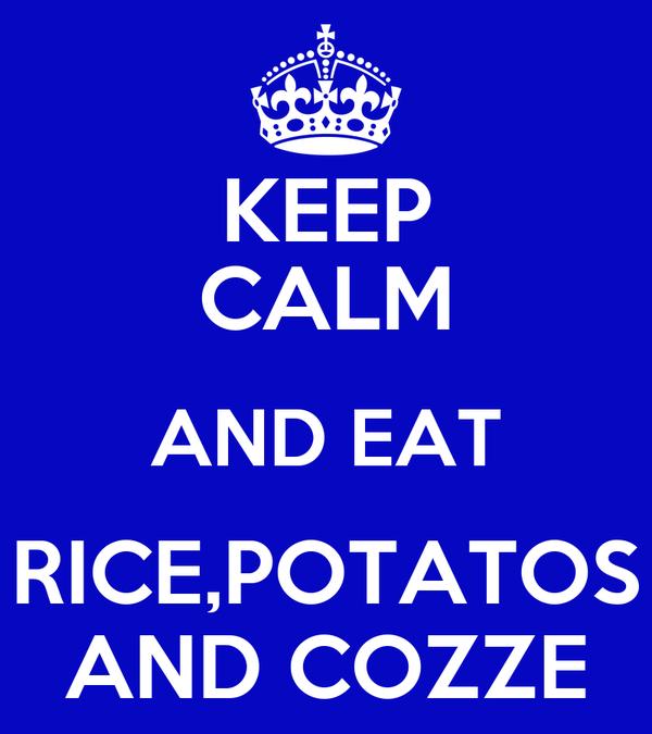 KEEP CALM AND EAT RICE,POTATOS AND COZZE