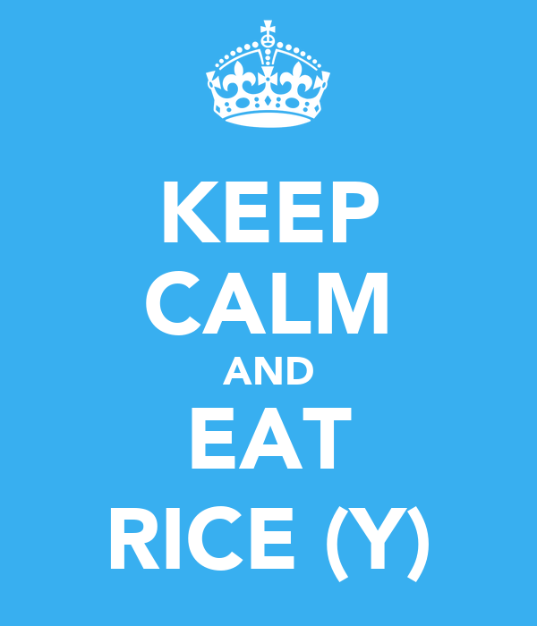 KEEP CALM AND EAT RICE (Y)