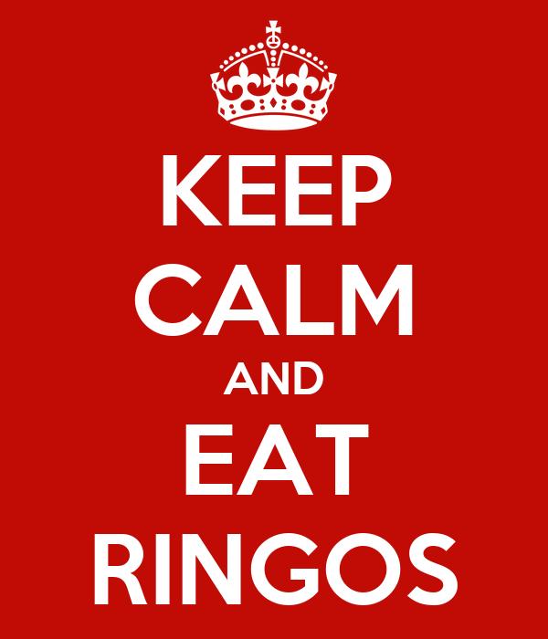 KEEP CALM AND EAT RINGOS