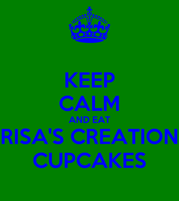 KEEP CALM AND EAT RISA'S CREATION CUPCAKES