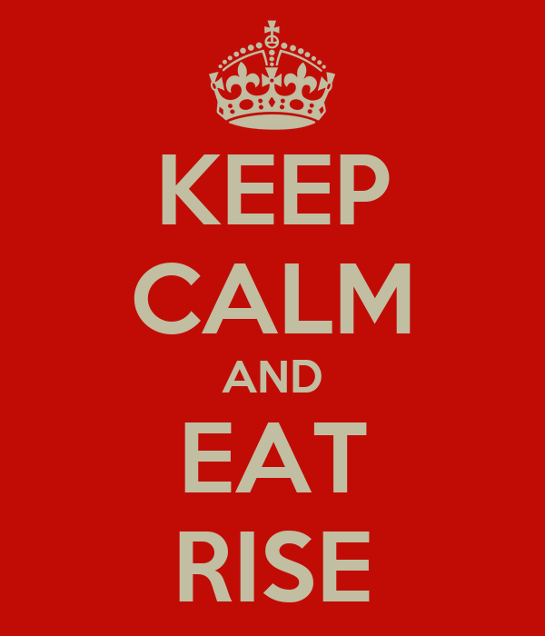 KEEP CALM AND EAT RISE