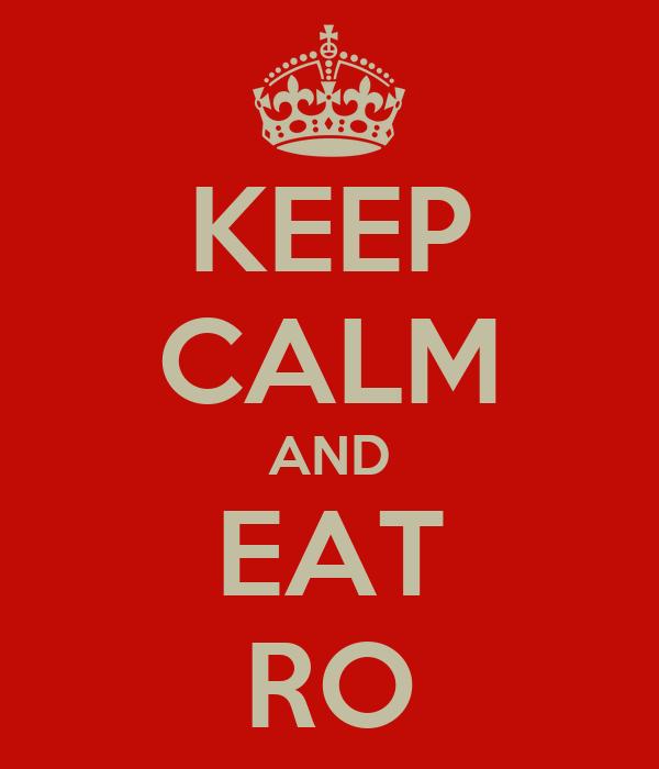 KEEP CALM AND EAT RO