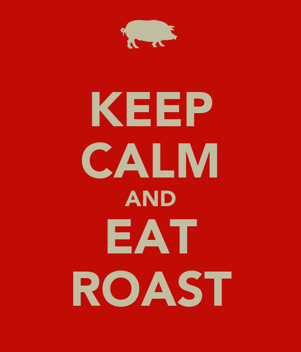 KEEP CALM AND EAT ROAST