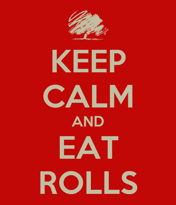 KEEP CALM AND EAT ROLLS