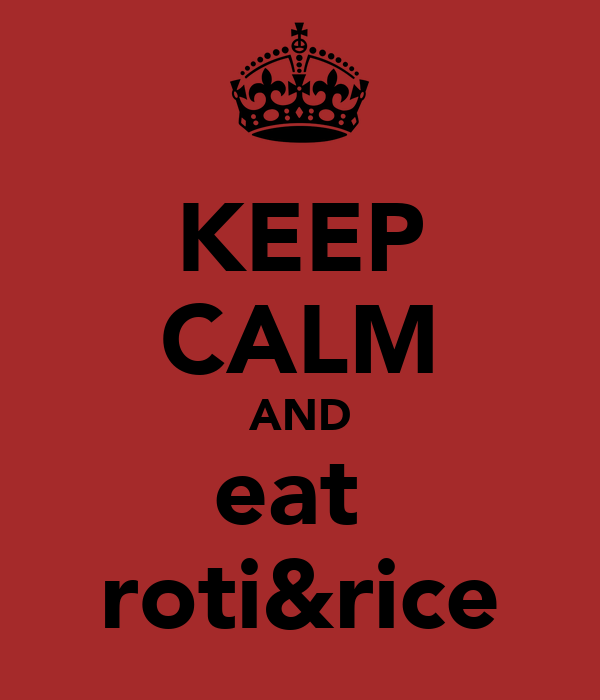 KEEP CALM AND eat  roti&rice