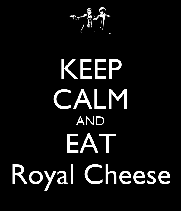 KEEP CALM AND EAT Royal Cheese