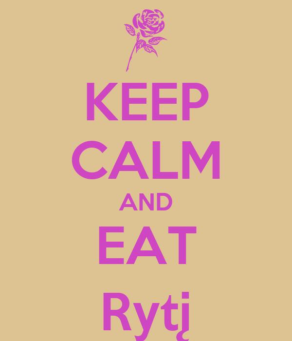 KEEP CALM AND EAT Rytį