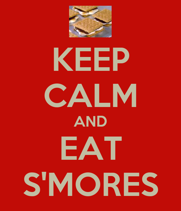 KEEP CALM AND EAT S'MORES