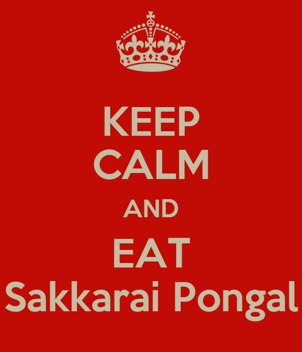KEEP CALM AND EAT Sakkarai Pongal