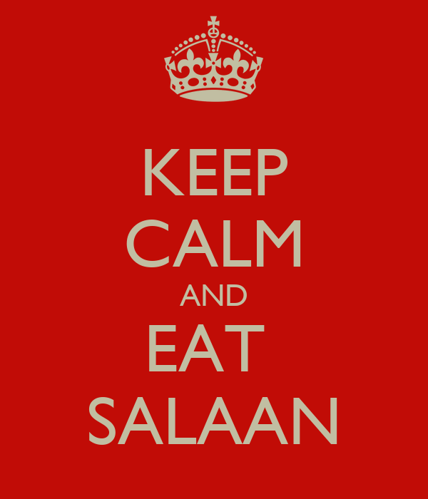KEEP CALM AND EAT  SALAAN