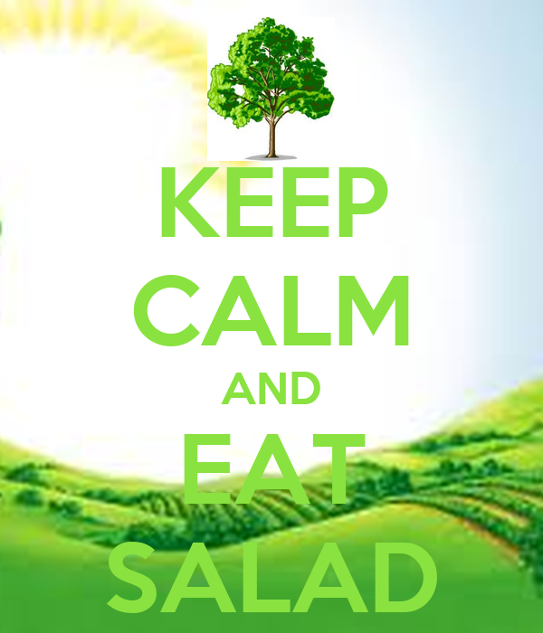 KEEP CALM AND EAT SALAD